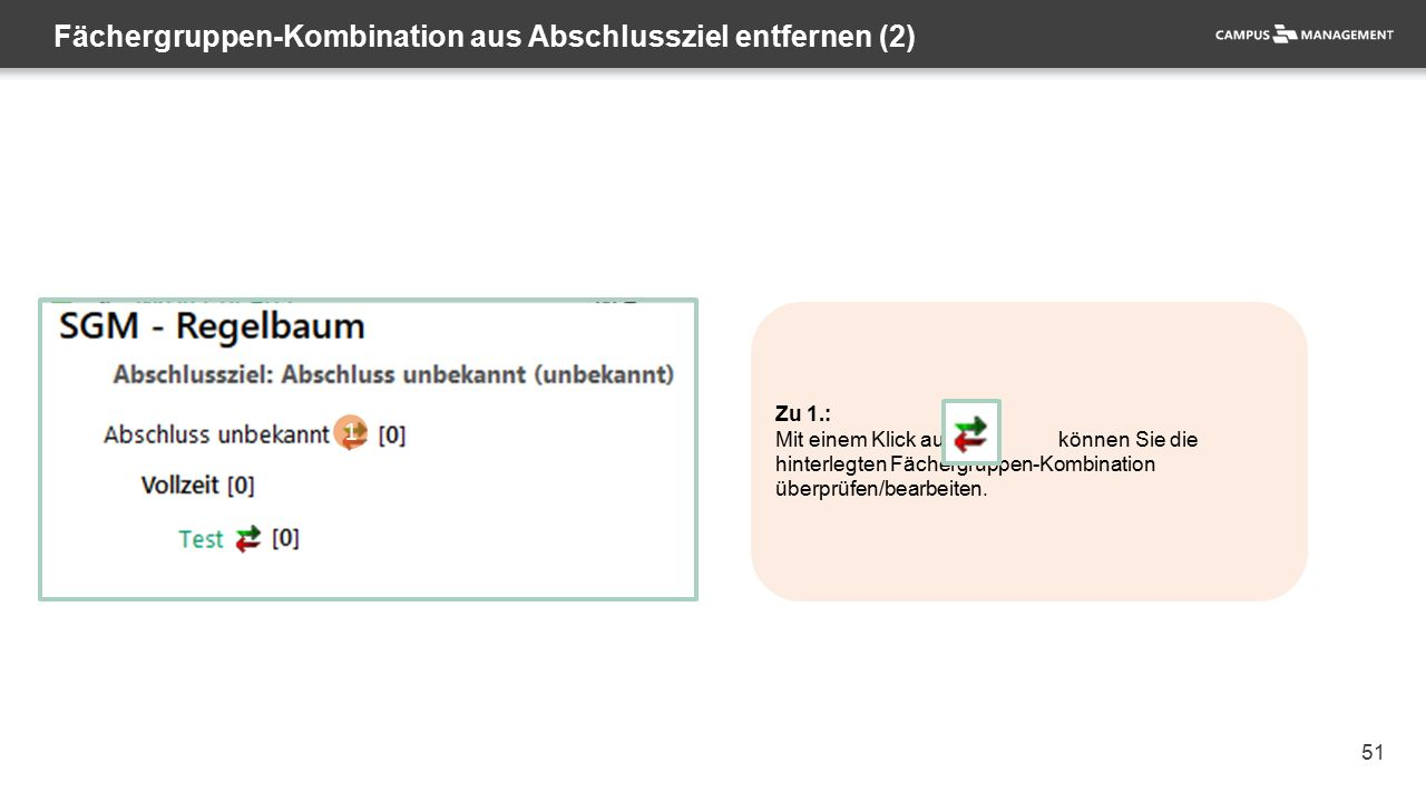 51 Fächergruppen-Kombination aus Abschlussziel entfernen (2) 1 Zu 1.: Mit einem Klick auf können Sie die hinterlegten Fächergruppen-Kombination überprüfen/bearbeiten.