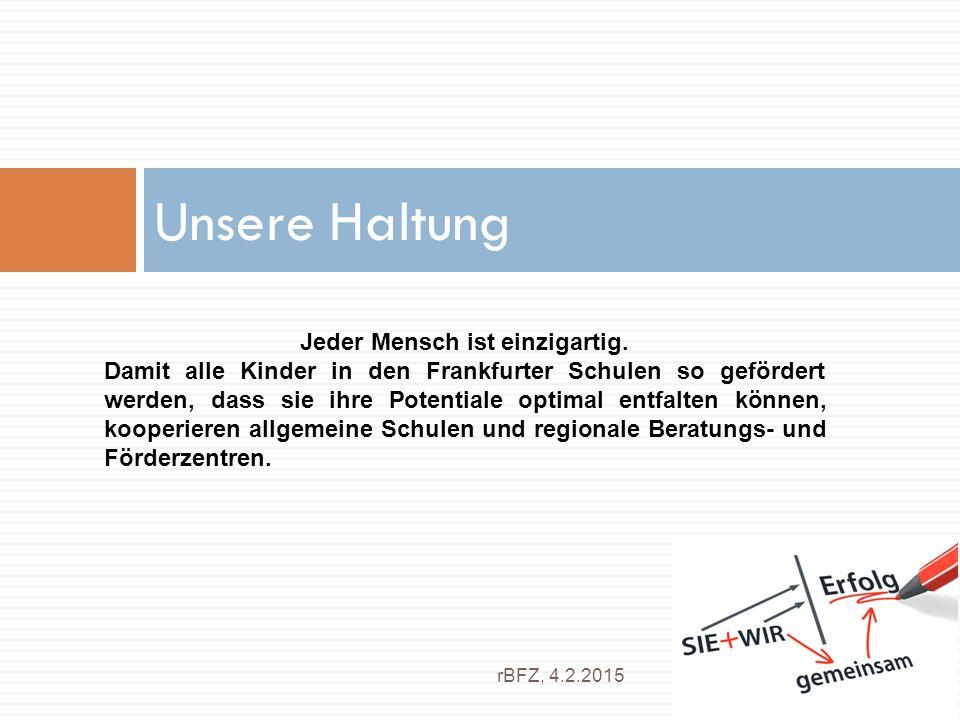 Unsere Haltung rBFZ, 4.2.2015 Jeder Mensch ist einzigartig. Damit alle Kinder in den Frankfurter Schulen so gefördert werden, dass sie ihre Potentiale