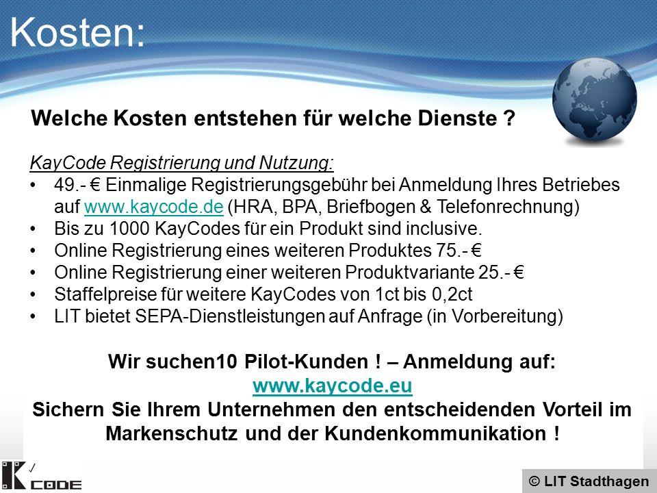 KayCode Registrierung und Nutzung: 49.- € Einmalige Registrierungsgebühr bei Anmeldung Ihres Betriebes auf www.kaycode.de (HRA, BPA, Briefbogen & Telefonrechnung)www.kaycode.de Bis zu 1000 KayCodes für ein Produkt sind inclusive.