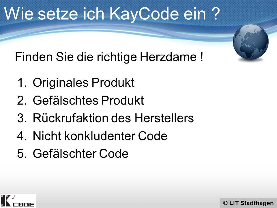 © LIT Stadthagen 1.Originales Produkt 2.Gefälschtes Produkt 3.Rückrufaktion des Herstellers 4.Nicht konkludenter Code 5.Gefälschter Code Wie setze ich KayCode ein .