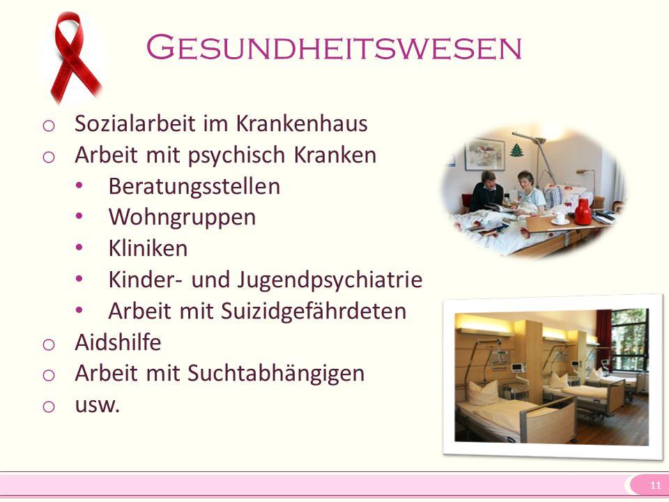 11 Gesundheitswesen o Sozialarbeit im Krankenhaus o Arbeit mit psychisch Kranken Beratungsstellen Wohngruppen Kliniken Kinder- und Jugendpsychiatrie A