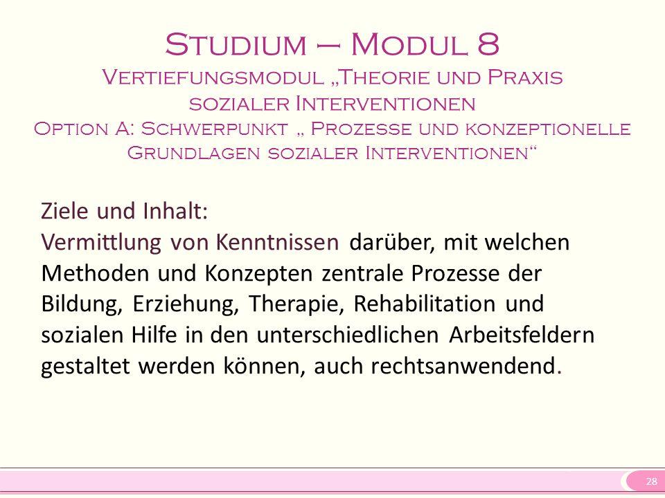 """28 Studium – Modul 8 Vertiefungsmodul """"Theorie und Praxis sozialer Interventionen Option A: Schwerpunkt """" Prozesse und konzeptionelle Grundlagen sozia"""