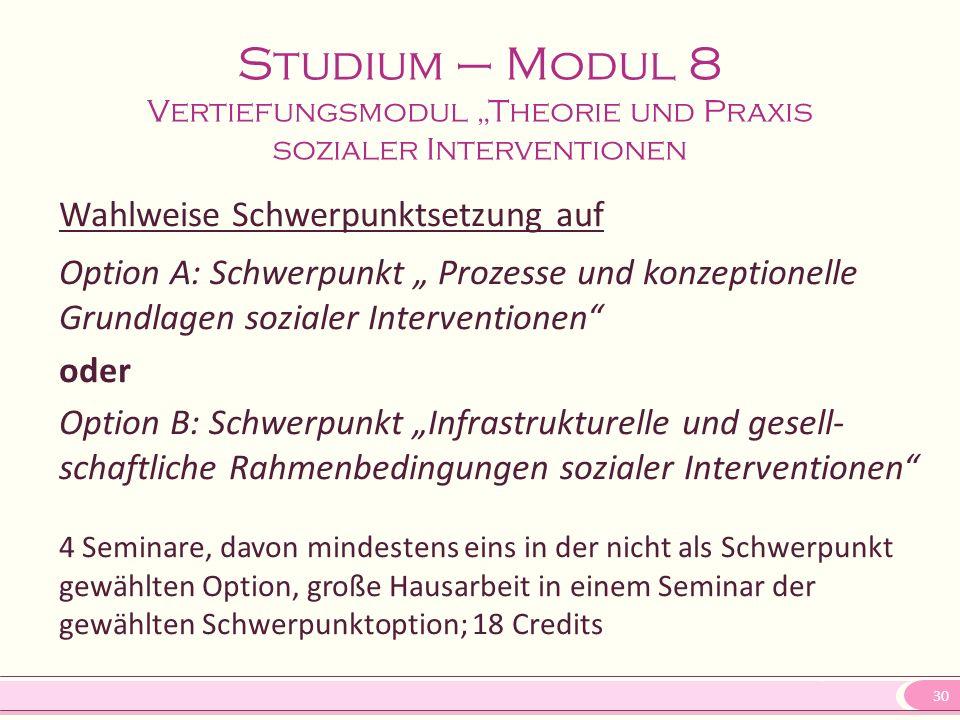 """30 Studium – Modul 8 Vertiefungsmodul """"Theorie und Praxis sozialer Interventionen Wahlweise Schwerpunktsetzung auf Option A: Schwerpunkt """" Prozesse un"""