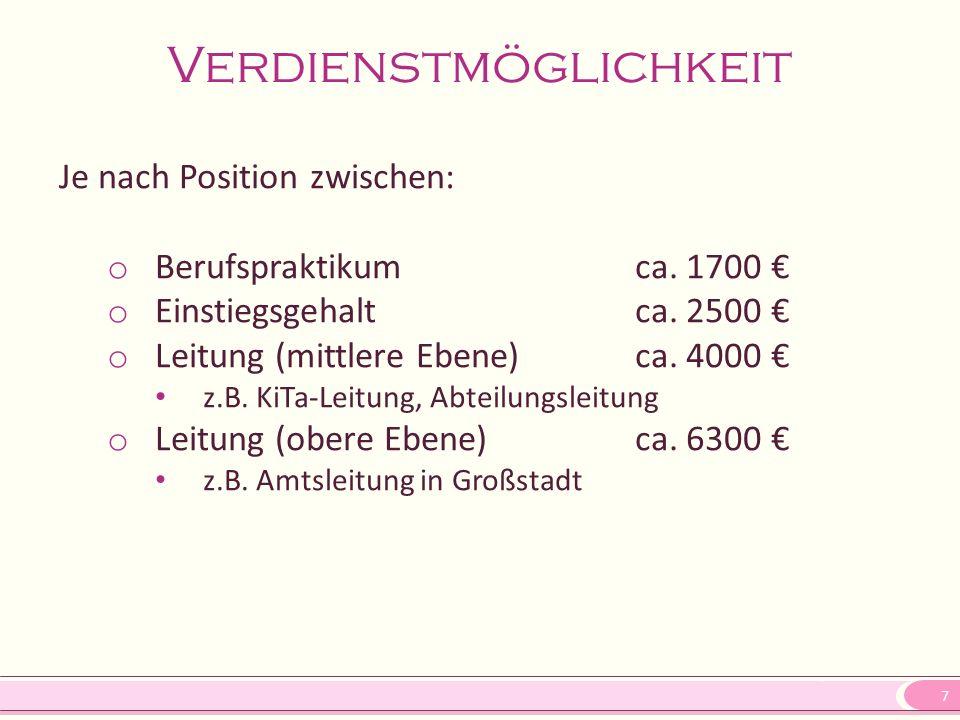 7 Verdienstmöglichkeit Je nach Position zwischen: o Berufspraktikumca. 1700 € o Einstiegsgehaltca. 2500 € o Leitung (mittlere Ebene)ca. 4000 € z.B. Ki