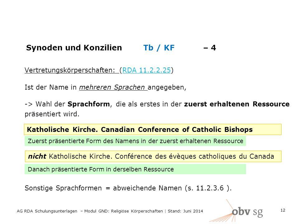 Synoden und Konzilien Tb / KF– 4 Vertretungskörperschaften: (RDA 11.2.2.25) Ist der Name in mehreren Sprachen angegeben, -> Wahl der Sprachform, die als erstes in der zuerst erhaltenen Ressource präsentiert wird.