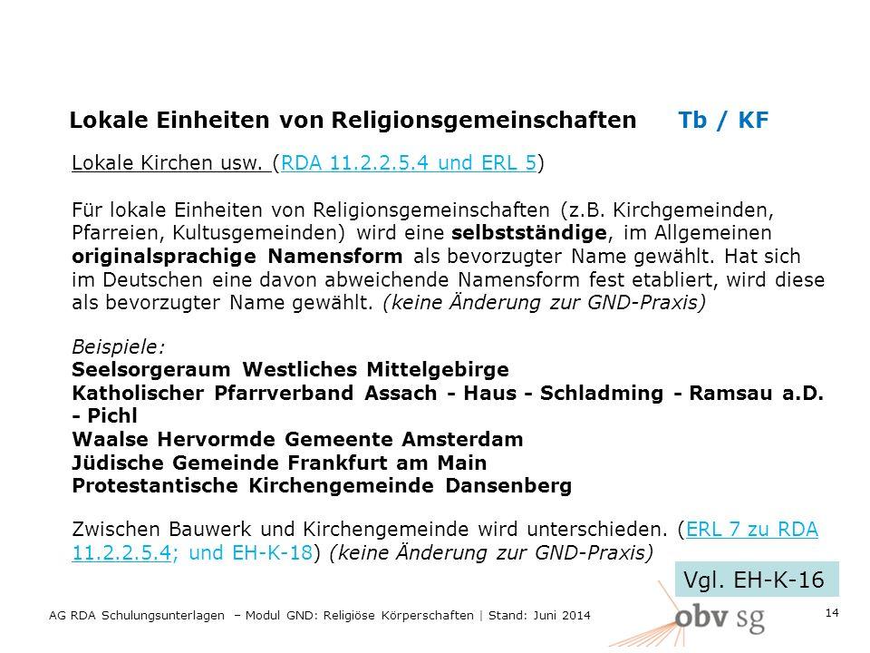 Lokale Einheiten von ReligionsgemeinschaftenTb / KF Lokale Kirchen usw. (RDA 11.2.2.5.4 und ERL 5) Für lokale Einheiten von Religionsgemeinschaften (z
