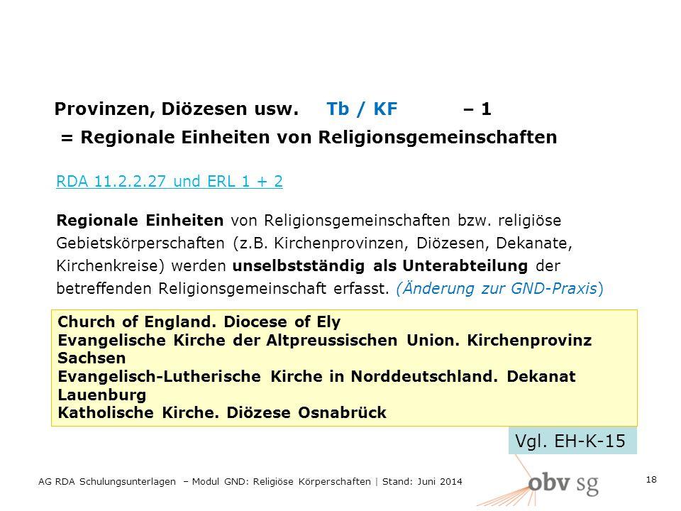 Provinzen, Diözesen usw. Tb / KF– 1 = Regionale Einheiten von Religionsgemeinschaften RDA 11.2.2.27 und ERL 1 + 2 Regionale Einheiten von Religionsgem