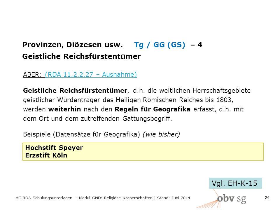 Provinzen, Diözesen usw.Tg / GG (GS)– 4 Geistliche Reichsfürstentümer ABER: (RDA 11.2.2.27 – Ausnahme) Geistliche Reichsfürstentümer, d.h. die weltlic