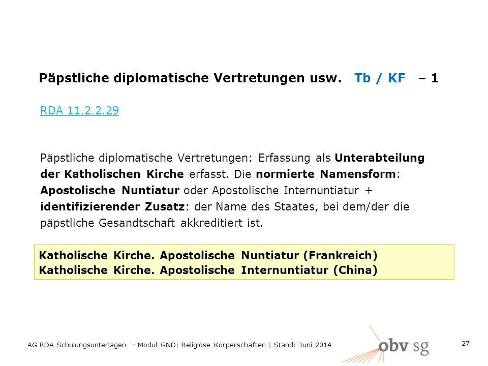 Päpstliche diplomatische Vertretungen usw. Tb / KF – 1 RDA 11.2.2.29 Päpstliche diplomatische Vertretungen: Erfassung als Unterabteilung der Katholisc
