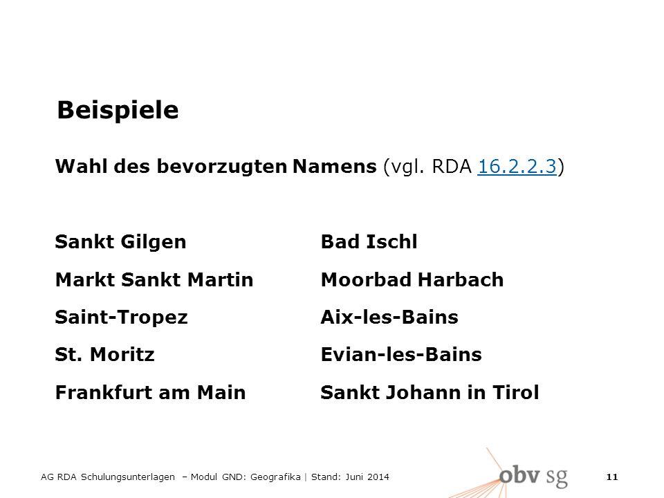 AG RDA Schulungsunterlagen – Modul GND: Geografika | Stand: Juni 2014 11 Beispiele Wahl des bevorzugten Namens (vgl.