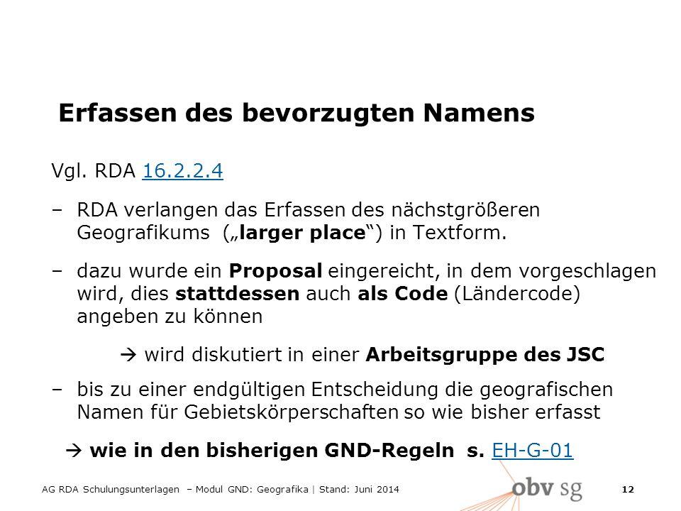 AG RDA Schulungsunterlagen – Modul GND: Geografika | Stand: Juni 2014 12 Erfassen des bevorzugten Namens Vgl.