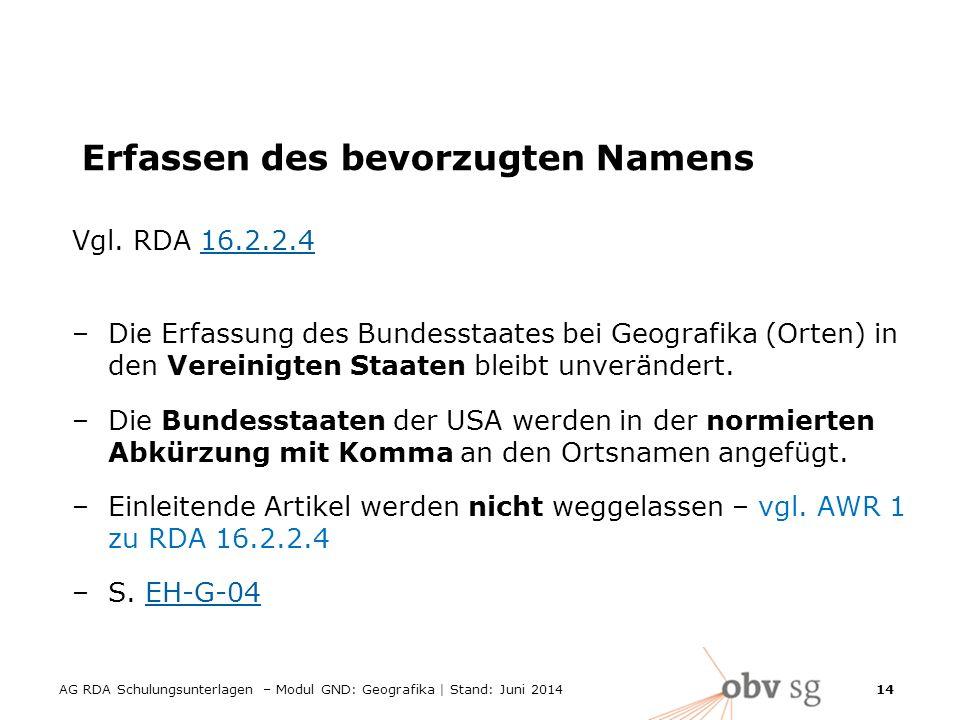 AG RDA Schulungsunterlagen – Modul GND: Geografika | Stand: Juni 2014 14 Erfassen des bevorzugten Namens Vgl.
