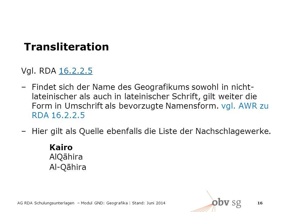AG RDA Schulungsunterlagen – Modul GND: Geografika | Stand: Juni 2014 16 Transliteration Vgl.
