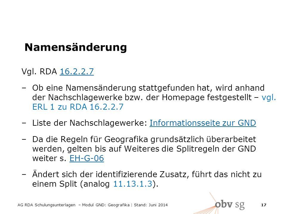 AG RDA Schulungsunterlagen – Modul GND: Geografika | Stand: Juni 2014 17 Namensänderung Vgl.