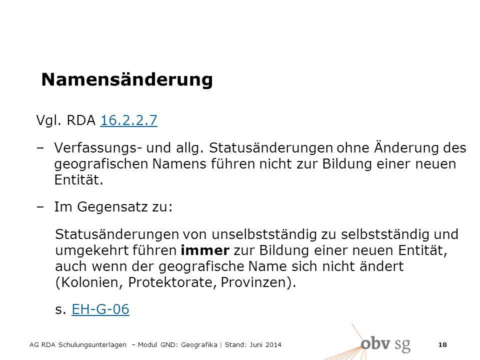 AG RDA Schulungsunterlagen – Modul GND: Geografika | Stand: Juni 2014 18 Namensänderung Vgl.