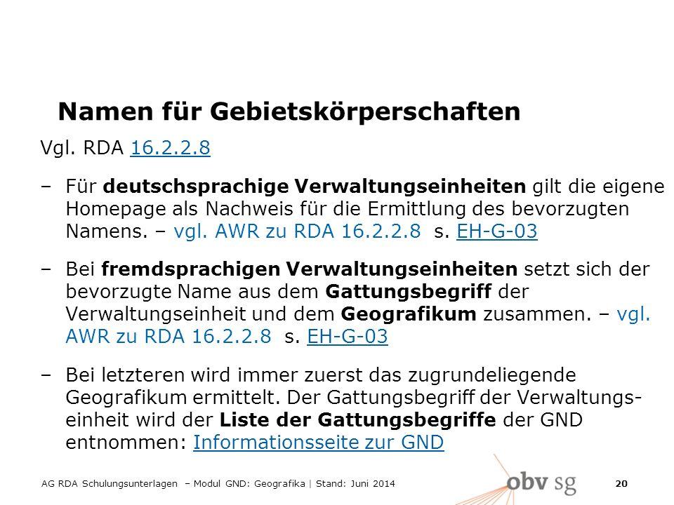AG RDA Schulungsunterlagen – Modul GND: Geografika | Stand: Juni 2014 20 Namen für Gebietskörperschaften Vgl.