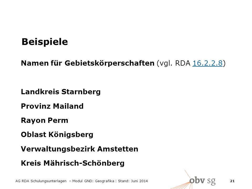 AG RDA Schulungsunterlagen – Modul GND: Geografika | Stand: Juni 2014 21 Beispiele Namen für Gebietskörperschaften (vgl.