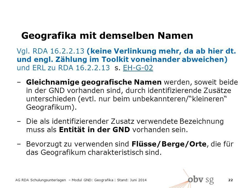 AG RDA Schulungsunterlagen – Modul GND: Geografika | Stand: Juni 2014 22 Geografika mit demselben Namen Vgl.