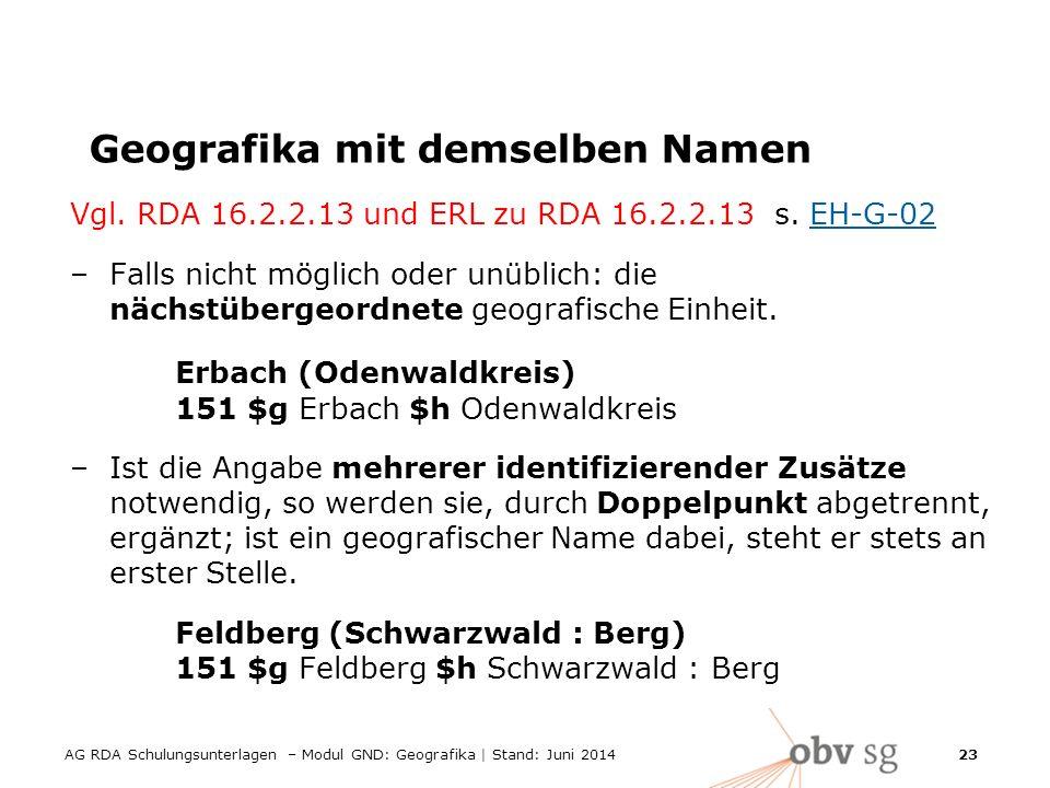 AG RDA Schulungsunterlagen – Modul GND: Geografika | Stand: Juni 2014 23 Geografika mit demselben Namen Vgl.