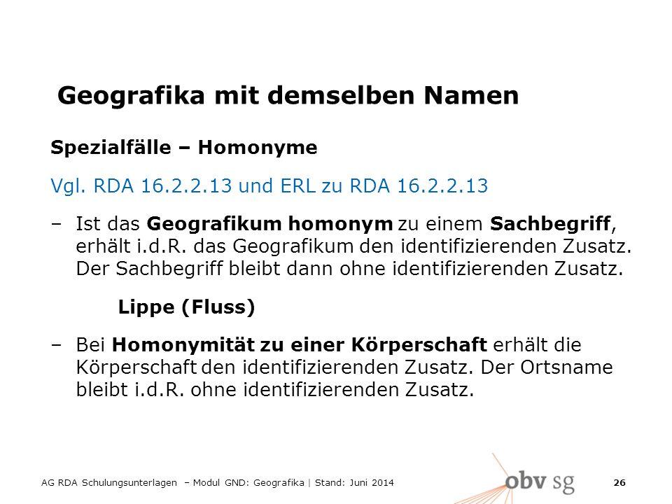 AG RDA Schulungsunterlagen – Modul GND: Geografika | Stand: Juni 2014 26 Geografika mit demselben Namen Spezialfälle – Homonyme Vgl.