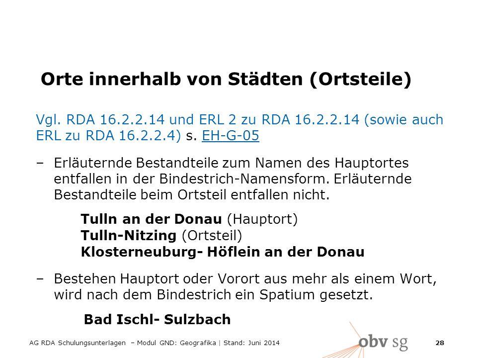 AG RDA Schulungsunterlagen – Modul GND: Geografika | Stand: Juni 2014 28 Orte innerhalb von Städten (Ortsteile) Vgl.