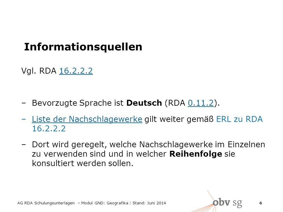 AG RDA Schulungsunterlagen – Modul GND: Geografika | Stand: Juni 2014 6 Informationsquellen Vgl.