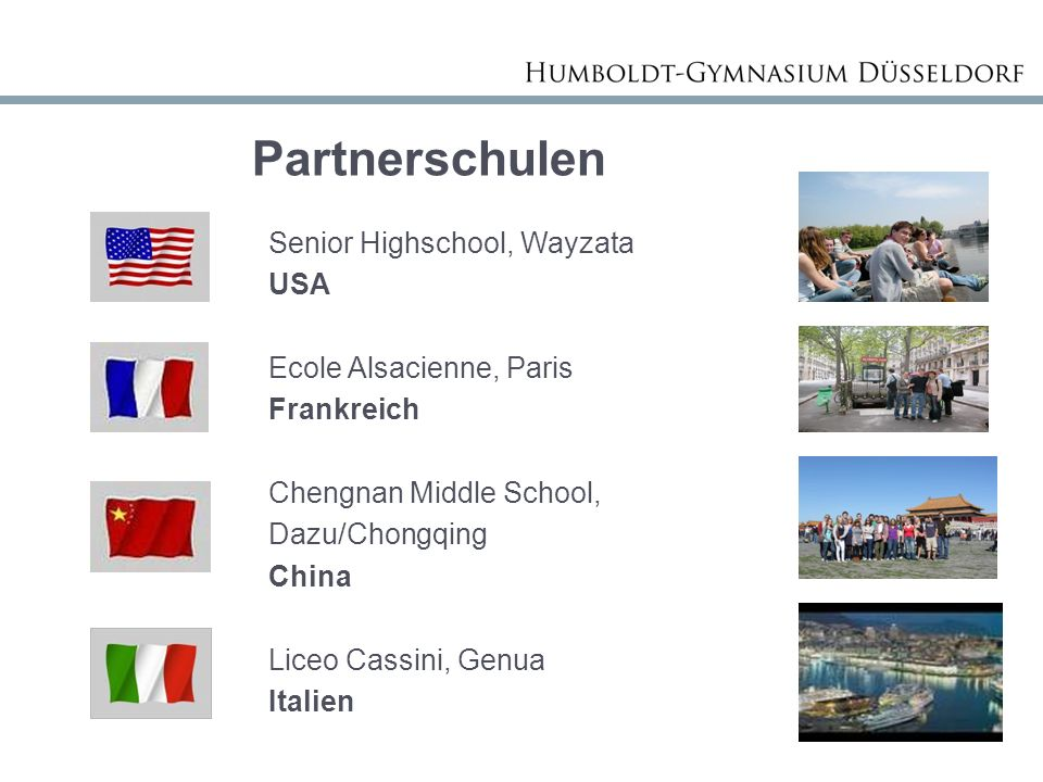 Partnerschulen Senior Highschool, Wayzata USA Ecole Alsacienne, Paris Frankreich Chengnan Middle School, Dazu/Chongqing China Liceo Cassini, Genua Italien