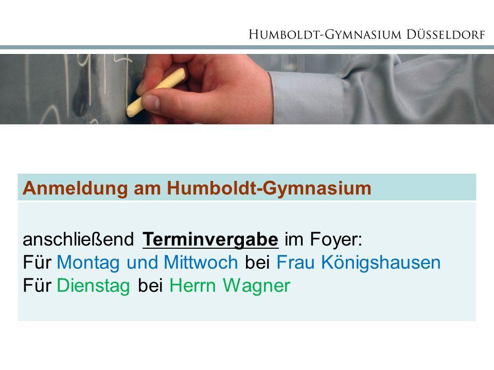 Anmeldung am Humboldt-Gymnasium anschließend Terminvergabe im Foyer: Für Montag und Mittwoch bei Frau Königshausen Für Dienstag bei Herrn Wagner