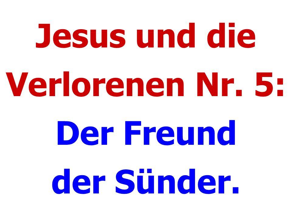 Jesus und die Verlorenen Nr. 5: Der Freund der Sünder.