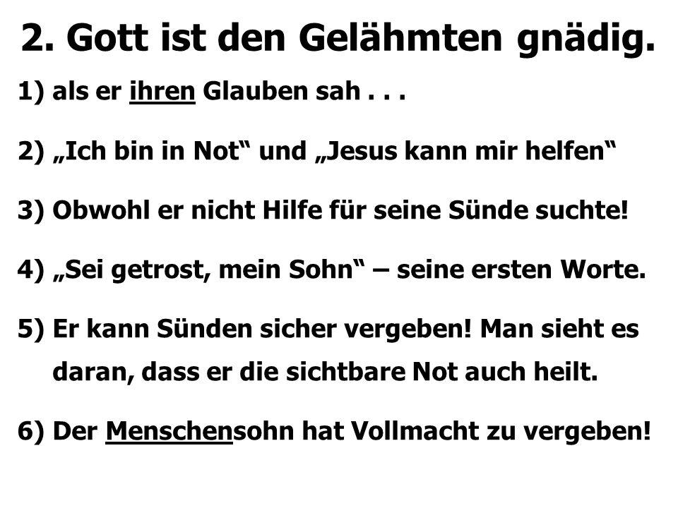 """2. Gott ist den Gelähmten gnädig. 1) als er ihren Glauben sah... 2) """"Ich bin in Not"""" und """"Jesus kann mir helfen"""" 3) Obwohl er nicht Hilfe für seine Sü"""