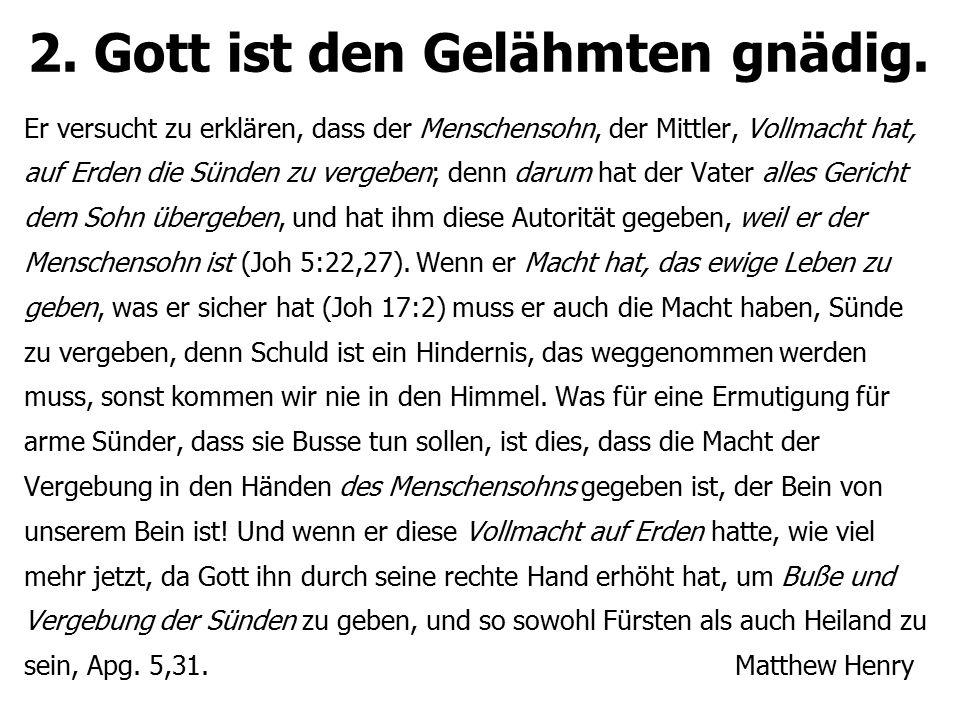 2. Gott ist den Gelähmten gnädig. Er versucht zu erklären, dass der Menschensohn, der Mittler, Vollmacht hat, auf Erden die Sünden zu vergeben; denn d