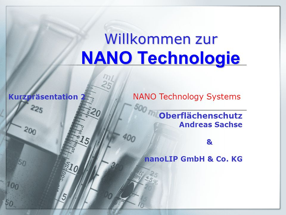 Willkommen zur NANO Technologie Kurzpräsentation 2 NANO Technology Systems Oberflächenschutz Andreas Sachse & nanoLIP GmbH & Co. KG