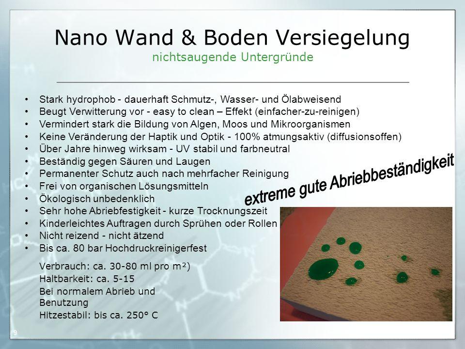 05.09.06 by Frank Matvos /2006 9 Nano Wand & Boden Versiegelung nichtsaugende Untergründe Verbrauch: ca. 30-80 ml pro m²) Haltbarkeit: ca. 5-15 Bei no