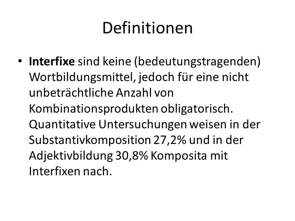Definitionen Interfixe sind keine (bedeutungstragenden) Wortbildungsmittel, jedoch für eine nicht unbeträchtliche Anzahl von Kombinationsprodukten obl