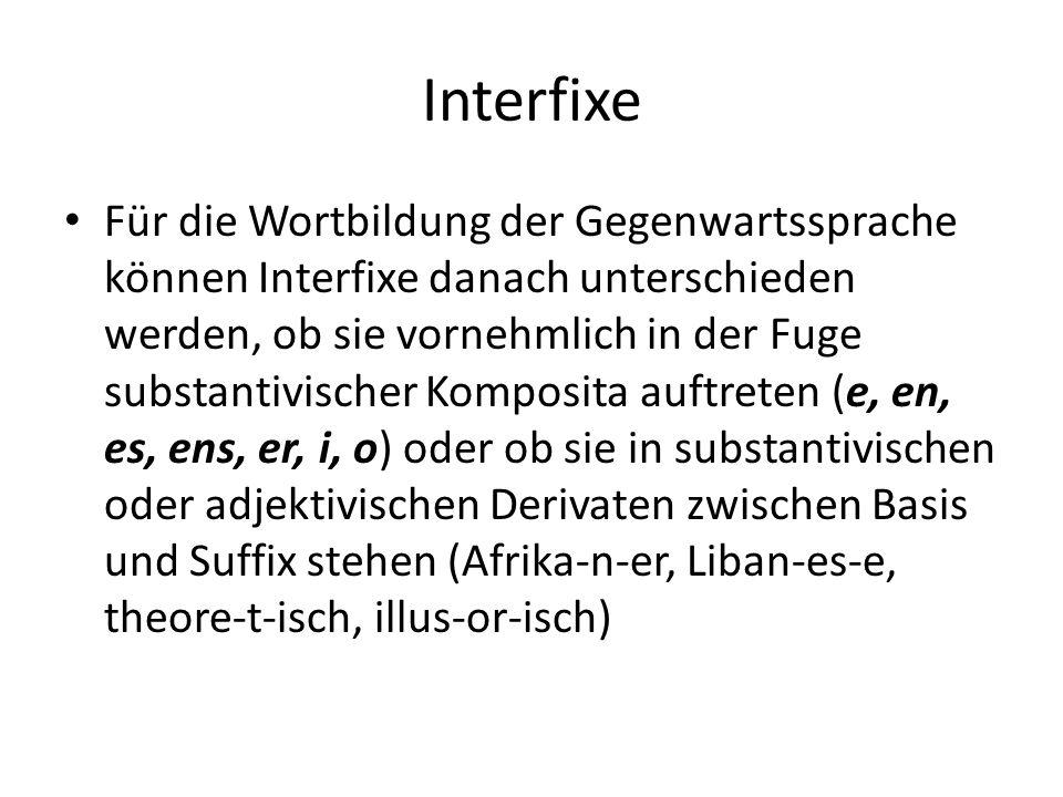 Interfixe Für die Wortbildung der Gegenwartssprache können Interfixe danach unterschieden werden, ob sie vornehmlich in der Fuge substantivischer Komp