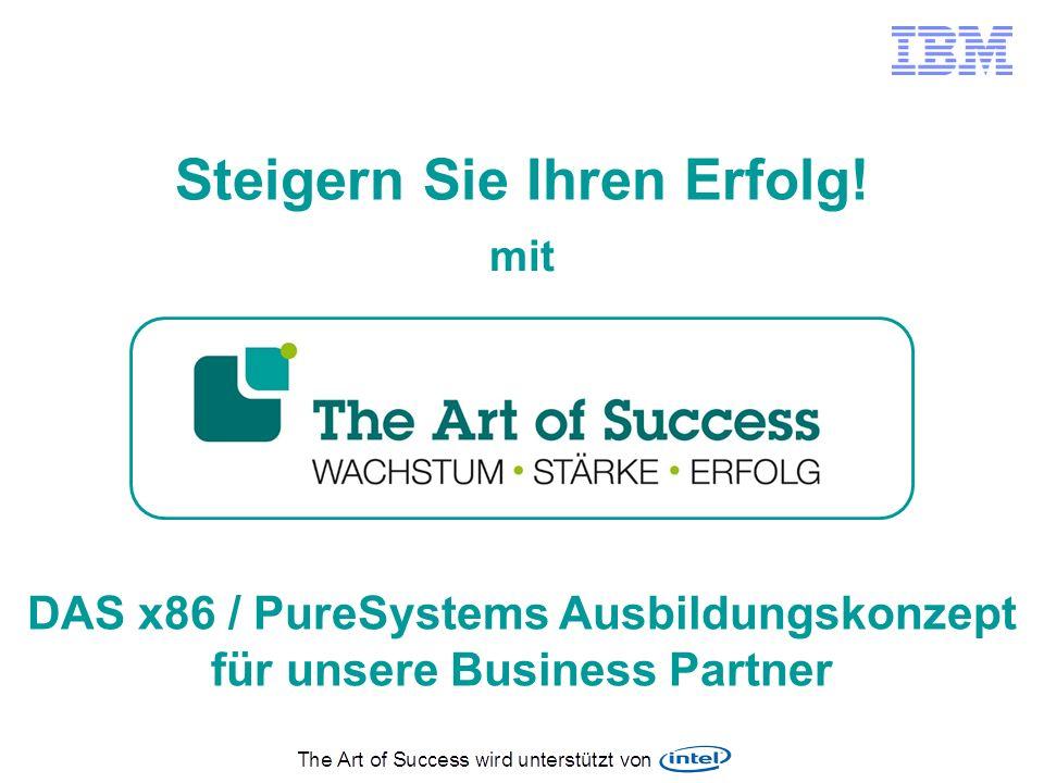 DAS x86 / PureSystems Ausbildungskonzept für unsere Business Partner Steigern Sie Ihren Erfolg! mit