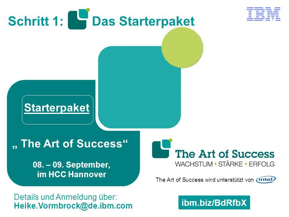 """ibm.biz/BdRfbX Details und Anmeldung über: Heike.Vormbrock@de.ibm.com """" The Art of Success"""" 08. – 09. September, im HCC Hannover Schritt 1: Das Starte"""