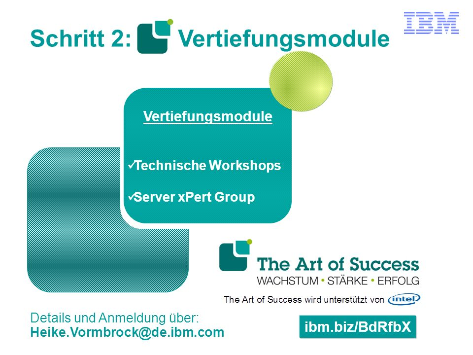 Schritt 2: Vertiefungsmodule Vertiefungsmodule Technische Workshops Server xPert Group ibm.biz/BdRfbX Details und Anmeldung über: Heike.Vormbrock@de.i