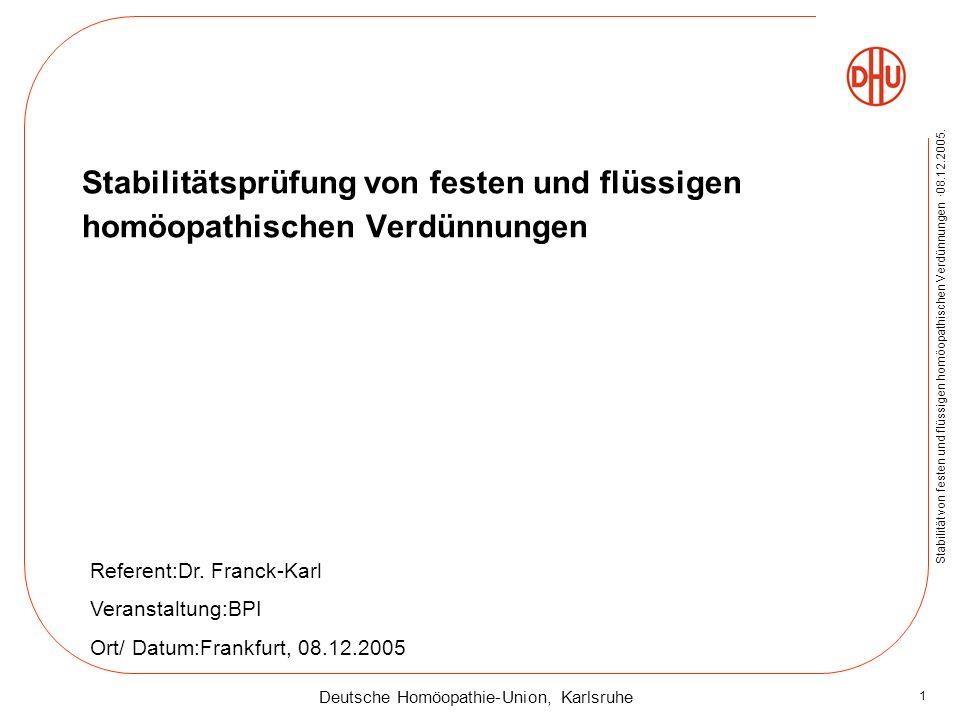 Deutsche Homöopathie-Union, Karlsruhe Stabilität von festen und flüssigen homöopathischen Verdünnungen ·08.12.2005. 1 Stabilitätsprüfung von festen un