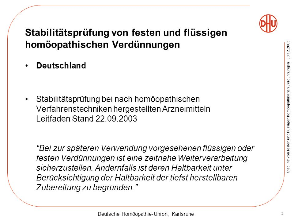 Deutsche Homöopathie-Union, Karlsruhe Stabilität von festen und flüssigen homöopathischen Verdünnungen ·08.12.2005. 2 Stabilitätsprüfung von festen un