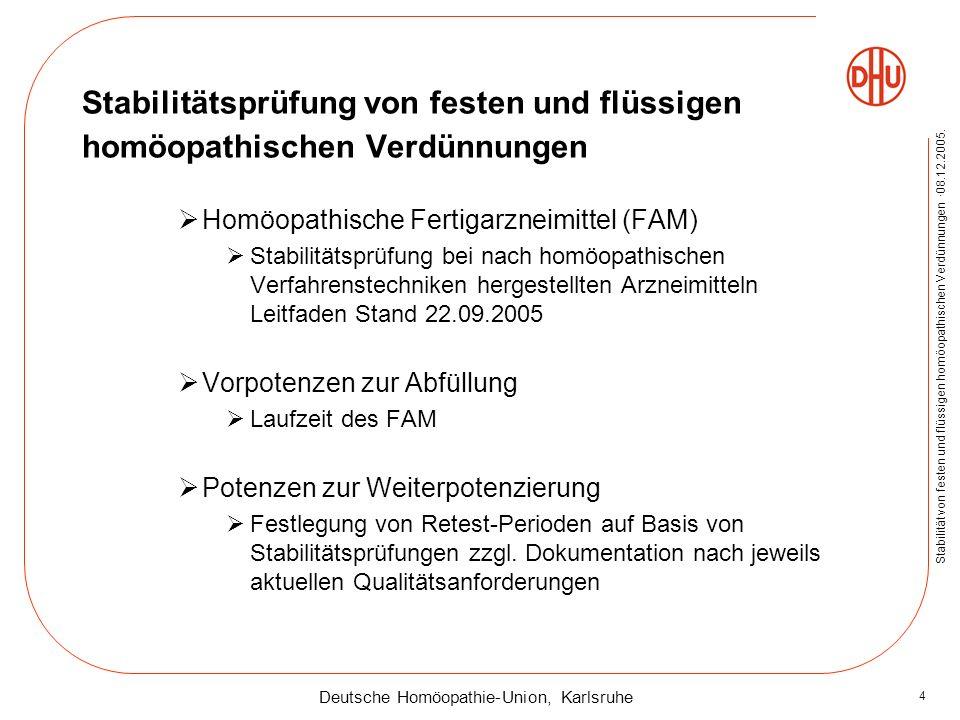 Deutsche Homöopathie-Union, Karlsruhe Stabilität von festen und flüssigen homöopathischen Verdünnungen ·08.12.2005. 4 Stabilitätsprüfung von festen un