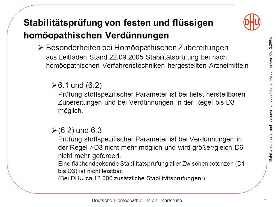 Deutsche Homöopathie-Union, Karlsruhe Stabilität von festen und flüssigen homöopathischen Verdünnungen ·08.12.2005. 5 Stabilitätsprüfung von festen un