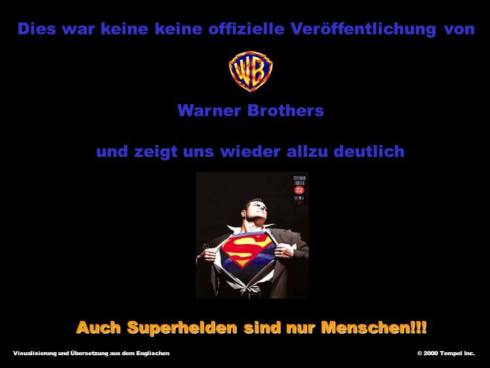 Dies war keine keine offizielle Veröffentlichung von Warner Brothers und zeigt uns wieder allzu deutlich Auch Superhelden sind nur Menschen!!! © 2000