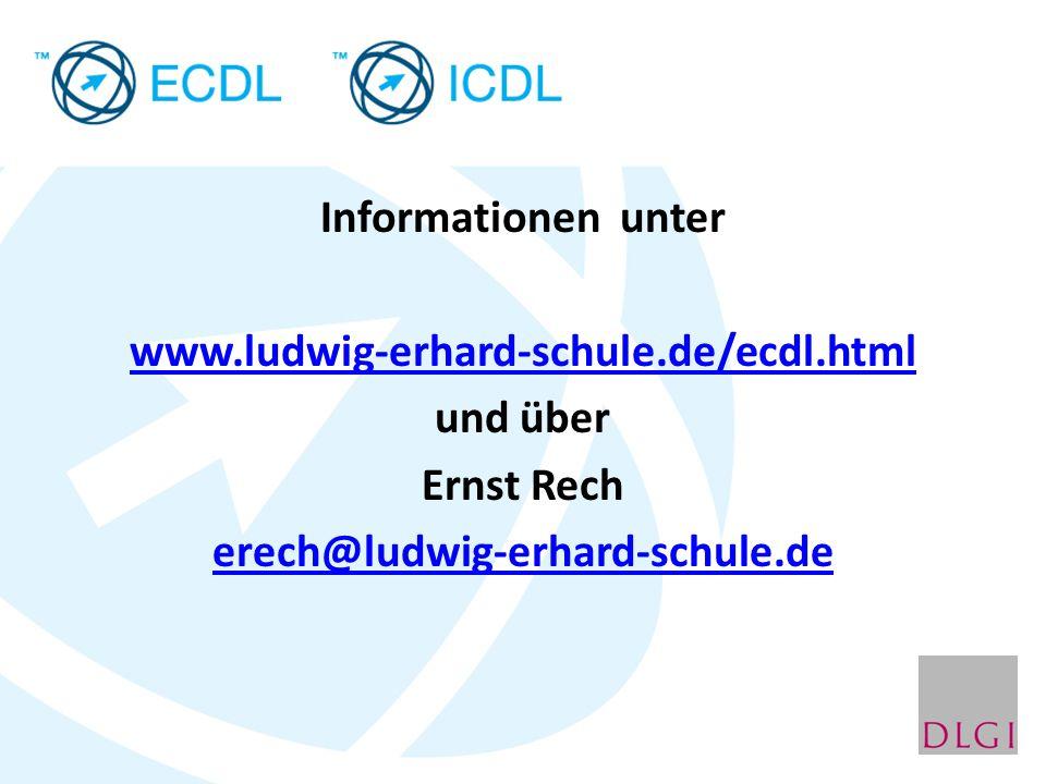 Informationen unter www.ludwig-erhard-schule.de/ecdl.html und über Ernst Rech erech@ludwig-erhard-schule.de