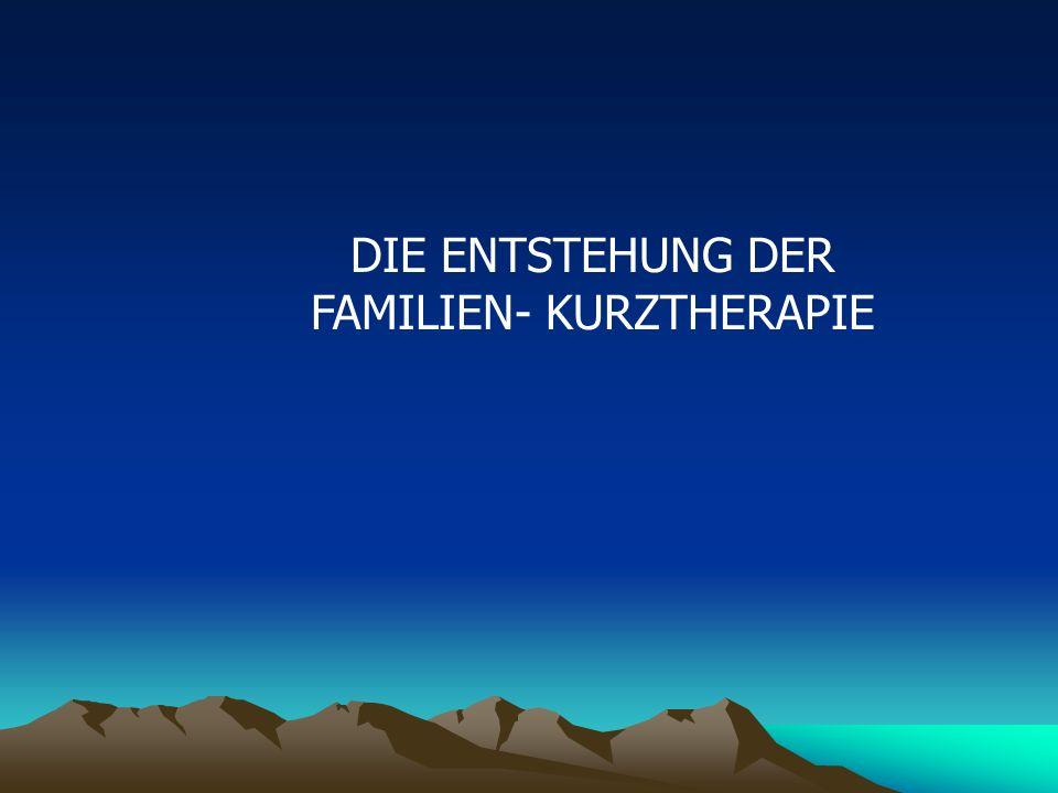 DIE ENTSTEHUNG DER FAMILIEN- KURZTHERAPIE