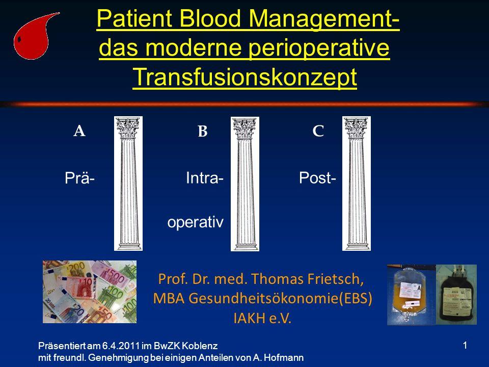 Patient Blood Management Patienten- zentrierte Optimierung der Erythrozyten masse Blutsparende Maßnahmen Angemessene Transfusions- Strategien