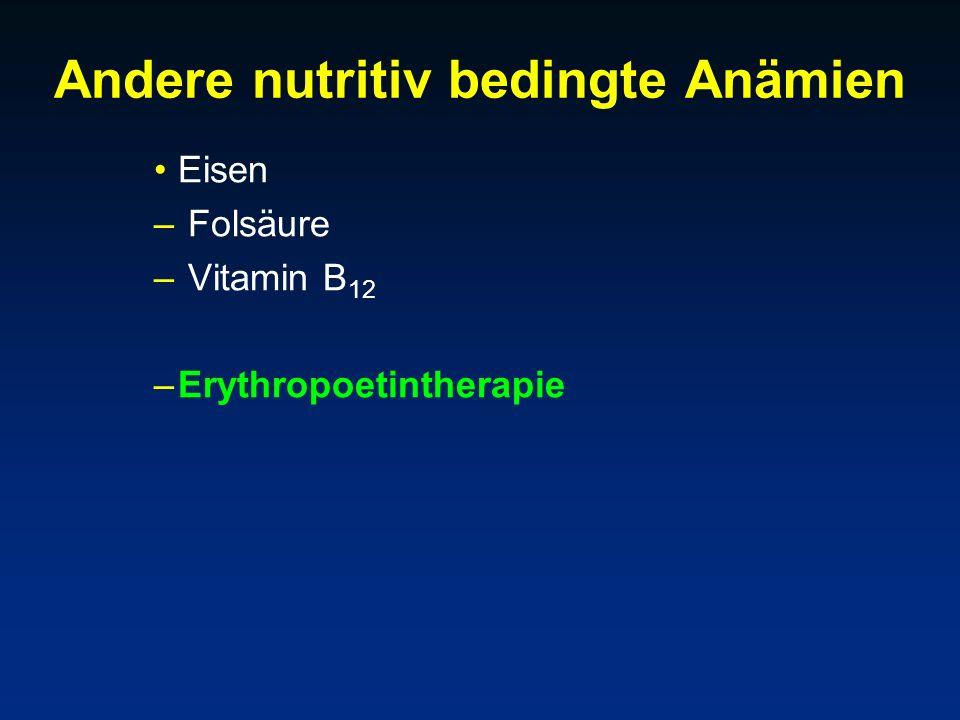 Andere nutritiv bedingte Anämien Eisen – Folsäure – Vitamin B 12 –Erythropoetintherapie