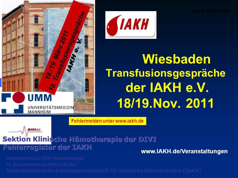 Wiesbaden Transfusionsgespräche der IAKH e.V. 18/19.Nov. 2011 Arbeitskreis der DIVI Hämotherapie in Zusammenarbeit mit der Interdisziplinären Arbeitsg