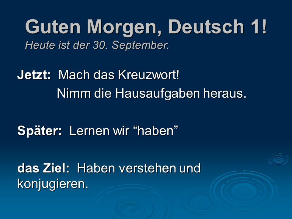 Guten Morgen, Deutsch 1. Heute ist der 30. September.