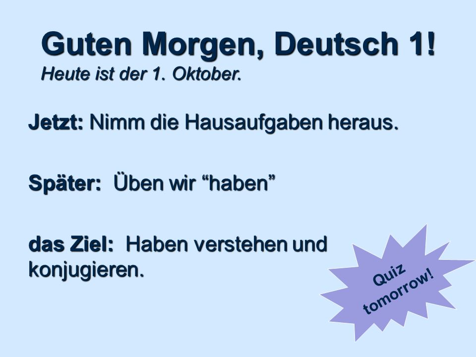Guten Morgen, Deutsch 1. Heute ist der 1. Oktober.